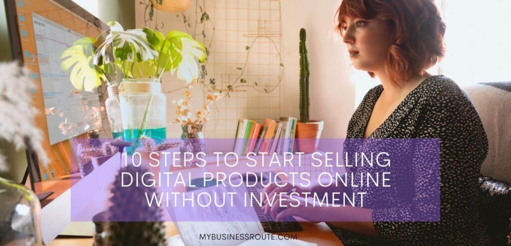 10 STEPS TO START SELLING DIGITAL PRODUCTS ONLINE WITHOUT INVESTMENT